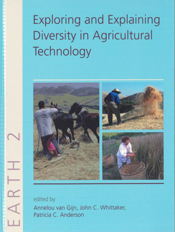 Cover: Exploring and Explaining Diversity in Agricultural Technology, edited by Annelou van Gijn, John Whittaker, and Patricia C. Anderson