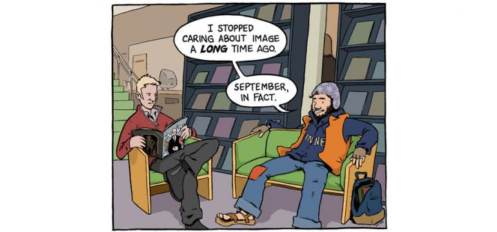Neatly dressed student near scruffy student in library. Scruffy: I stopped caring aobut image a long time ago. September, in fact.