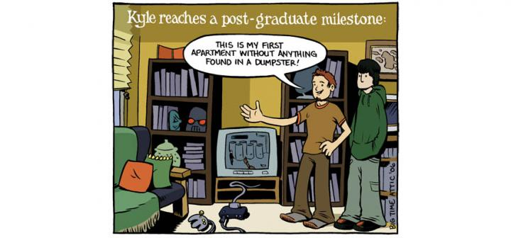 Caption: Kyle reaches a post-graduate milestone. Man says to friend: This is my first apartment without anything found in a dumpster!