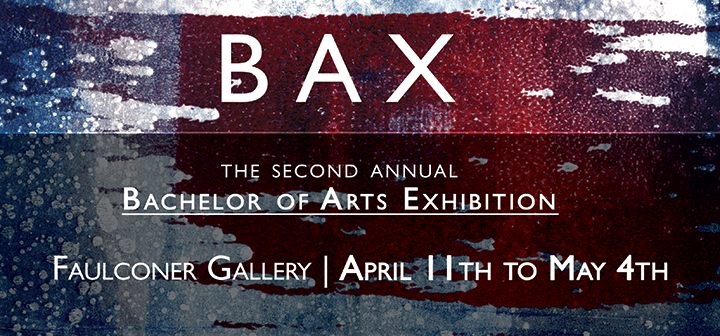 BAX: The Second Annual Bachelor of Arts Exhibition, Faulconer Gallery, April 11 - May 4