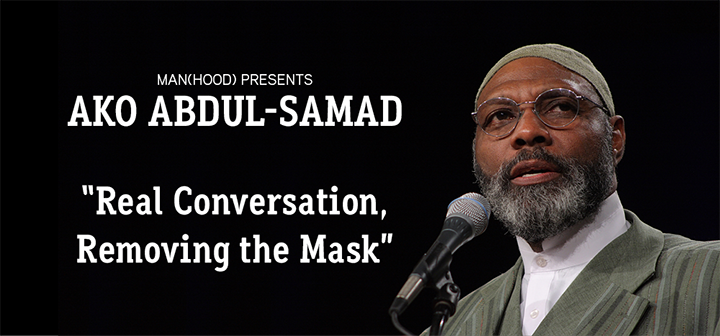 Man(Hood) Presents Ako Abdul-Sahmad: Real Conversation, Removing the Mask