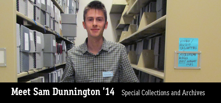 Sam Dunnington '14 Special Collections and Archives