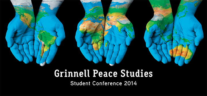 Grinnell Peace Studies Student Conference 2014