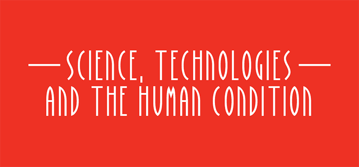 Science, Technologies, and the Human Condition