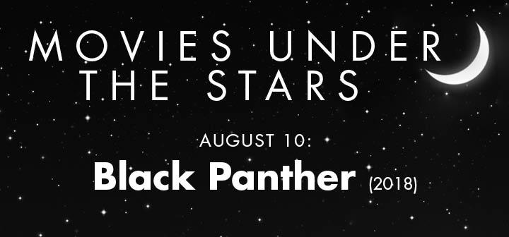 Black Panther Aug. 10, 2018 Movies Under the Stars