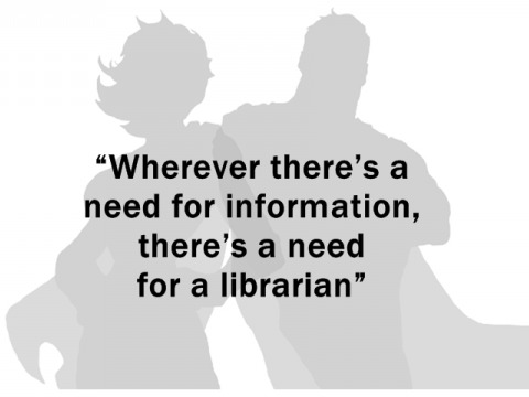 Wherever there's a need for information, there's a need for a librarian