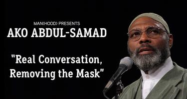 Man(Hood) Presents Ako Abdul-Sahmad: Real Conversation, Removing the Mask