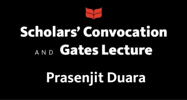 Scholars' Convocation and Gates Lecture: Prasenjit Duara