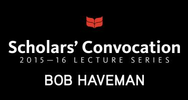 Scholars' Convocation 2015-16 Lecture Series, Robert Haveman