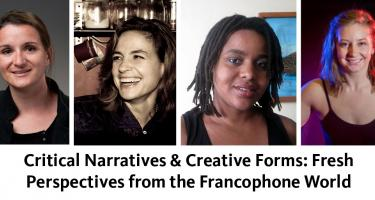 Critical Narratives & Creative Forms: Fresh Perspectives from the Francophone World
